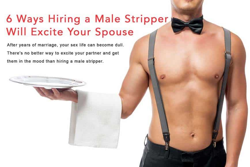 6 Ways Hiring a Male Stripper Will Improve Your Marriage -