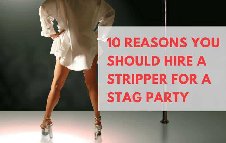 10 Reasons You Should Hire a Stripper For a Stag Party -