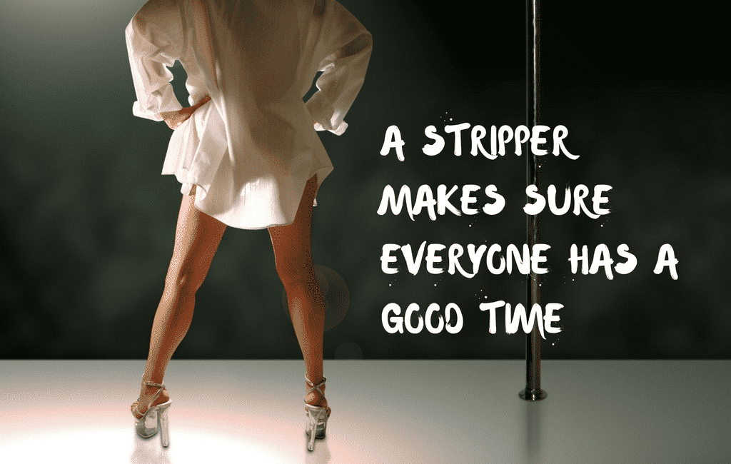 strippers makes sure everyone has a good time