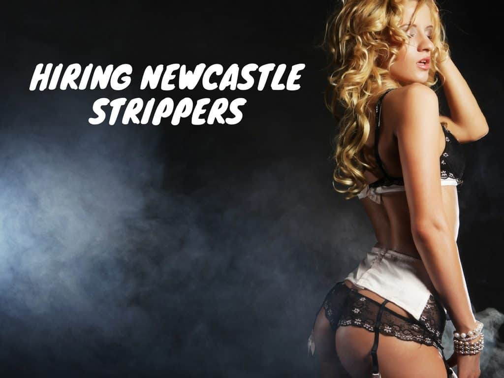 hiring newcastle strippers